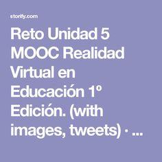 Reto Unidad 5 MOOC Realidad Virtual en Educación 1º Edición. (with images, tweets) · martinezaLP · Storify