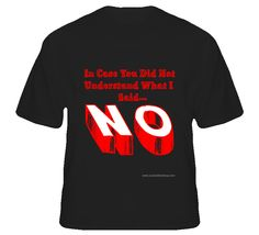 Just Say No! T Shirt  IN STOCK - STARTING AT $19.95  AVAILABLE IN MULTIPLE COLORS AND SIZES