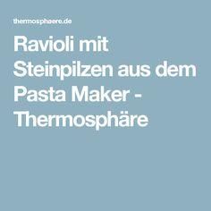 Ravioli mit Steinpilzen aus dem Pasta Maker - Thermosphäre