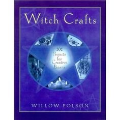 Witch Crafts: 101 Projects for Creative Pagans
