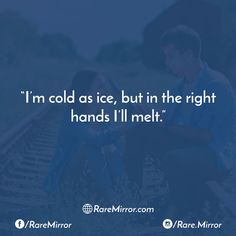 #raremirror #raremirrorquotes #quotes #love #relationship #feeling #emotion #lovequotes #relationshipquotes #cold #ice #right #hands #melt