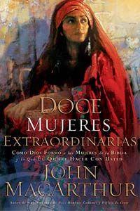 Doce mujeres extraordinarias  John Macarthur