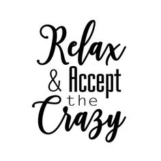 Relax and accept the Crazy Phrase Graphics SVG Dxf EPS Png Cdr Ai Pdf Vector Art Clipart instant dow