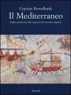 C. Broodbank Il Mediterraneo dalla preistoria alla nascita del mondo classico. Einaudi