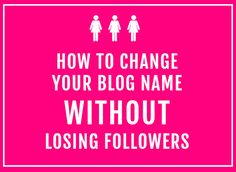 How to change your blog name without losing followers from SillyGrrl.com #blogging #blog #blogger #wordpress