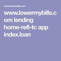 www.lowermybills.com lending home-refi-tc app index.loan