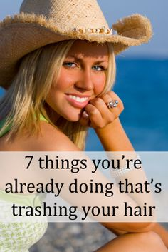 7 things you're already doing that's trashing your hair