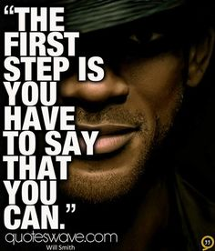 'The first step is you have to say that you CAN' #success #empowering #quotes