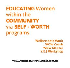 W.O.W Programs provide Women with the education and support via our Self-Worth programs. Find our more at www.womenofworthaustralia.com.au/welfare-onto-work/ Womens Worth, Woman Within, Workshop, Self, Education, Atelier, Work Shop Garage, Onderwijs, Learning
