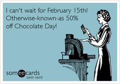 I can't wait for February 15th. Otherwise known as 50% off Chocolate Day!