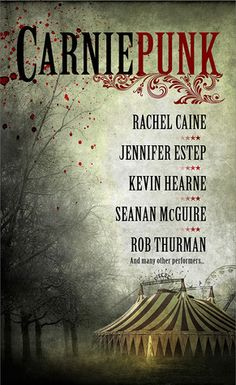 Carniepunk by Rachel Caine and multiple authors* *see full list at the end of this post*