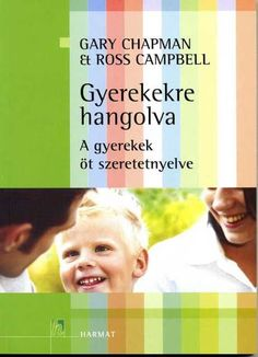 Gary Capman & Ross Campbell: Gyerekekre hangolva - A gyerekek öt szeretetnyelve Ross Campbell, Gary Chapman, Preschool Bible, Infancy, Childcare, Activities For Kids, Psychology, Parenting, Album