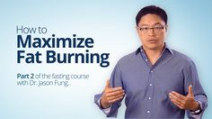 How to Maximize Fat Burning - Dr. Jason Fung (Part 2)