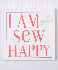 Another great find on #zulily! 'I Am Sew Happy' Wall Sign by Adams & Co. #zulilyfinds