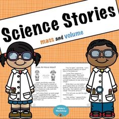 Science Stories: Mass and VolumePurpose: To familiarize students with reading and analyzing science scenarios. To improve test taking skills.Includes 4 classroom scenarios based on two children who stumble through science discovery. Students will analyze the text to answer multiple choice and short response questions.