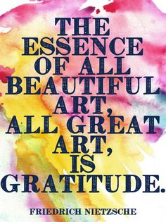The essence of all beautiful art, all great art, is #gratitude.