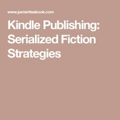 Kindle Publishing: Serialized Fiction Strategies #KindlePublishing