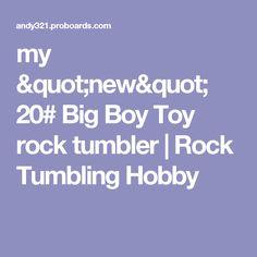"my ""new"" 20# Big Boy Toy rock tumbler | Rock Tumbling Hobby"