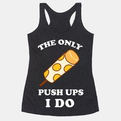 The Only Push Ups I Do | T-Shirts, Tank Tops, Sweatshirts and Hoodies | HUMAN