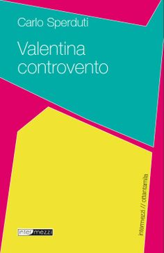 Valentina controvento di Carlo Sperduti. Ebook 3 €. Collana Ottantamila. www.intermezzieidtore.it/80mila