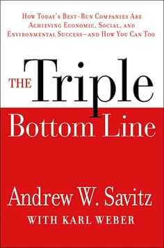 The Triple Bottom Line by Andy Savitz How Today's Best-Run Companies are Achieving Economic, Social, and Environmental Success — And How You Can Too. Triple Bottom Line, Business Ethics, Reading Lists, Reading Room, Used Books, Good Company, Self Development, Sustainability, Leadership