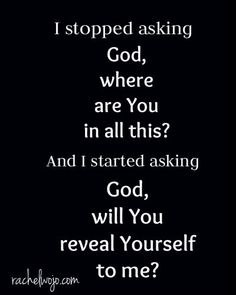 I've stopped asking God where He is. I mean, it's pretty obvious that He's been here since before the beginning of time and He's not going anywhere. The Alpha and Omega....
