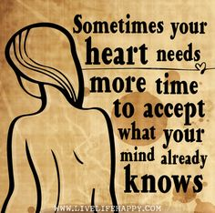 Sometimes your heart needs more time to accept what your mind already knows. by deeplifequotes, via Flickr