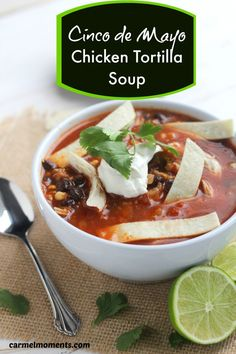 Cinco de Mayo Chicken Tortilla Soup – A comforting chicken tortilla soup. Perfect for when you're in the mood for a warm bowl  of heart healthy soup full of flavor.