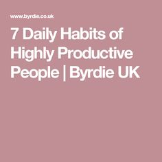 7 Daily Habits of Highly Productive People   Byrdie UK