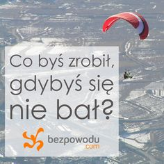 Co byś zrobił, gdybyś się nie bał? |  BezPowodu.com | #inspiracja #motywacja #cytaty #cytat