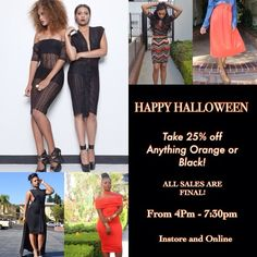 HAPPY HALLOWEEN. Take 25% off Anything Orange or Black today from 4:00 to 7:00pm. To purchase online use code BOO.