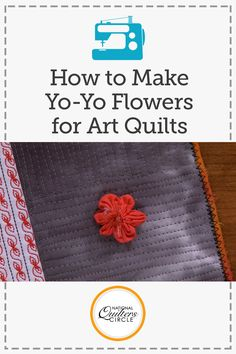 How To Make Yo-Yo Flowers for your Art Quilts