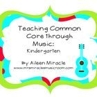 Are you a Kindergarten teacher looking for creative ways to teach the common core? Or a music teacher looking for ways to integrate common core int...