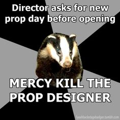 """Backstage Badger"" Director asks for new prop day before opening, mercy kill the prop designer."