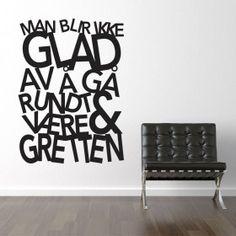 Man blir ikke glad wallsticker Home Decor, Decoration Home, Room Decor, Home Interior Design, Home Decoration, Interior Design