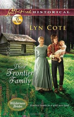 Their Frontier Family (Love Inspired Historical #159) by Lyn Cote, Nov 2012