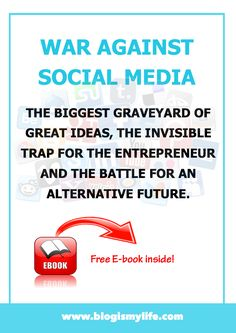 War against Social Media: The biggest graveyard of great ideas, the invisible trap for the Entrepreneur and the battle for an ... via @blogismylife