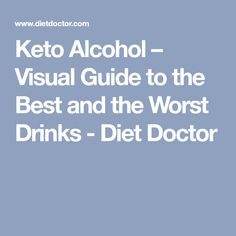 Keto Alcohol – Visual Guide to the Best and the Worst Drinks - Diet Doctor