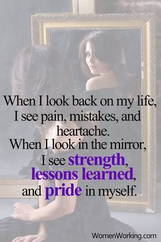 When I look back on my life, I see pain, mistakes, and heartache. When I look in the mirror, I see strength, lessons learned, and pride in myself. Tags: pain, quotes, strength Related Posts Pain Changes People A Beautiful Soul Don't Let Someone's Bitterness Change You