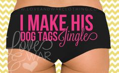 I Make His Dog Tags Jingle Booty Shorts Underwear - Love & War Clothing.com
