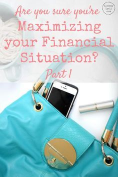 Are you Sure you're Maximizing your Financial Situation?- Part 1