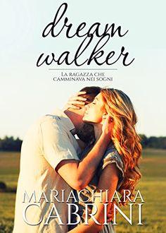 """Toglietemi tutto, ma non i miei libri : Recensione: """"Dreamwalker. La ragazza che camminava..."""