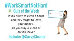 #WorkSmartNotHard Quiz: If you arrive to clean a house and they forgot to leave your money, do you stay and clean, or do you leave? Answers at savvycleaner.com/tips