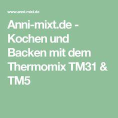 Anni-mixt.de - Kochen und Backen mit dem Thermomix TM31 & TM5