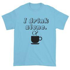 I DRINK ALONE (COFFEE) - Short sleeve t-shirt