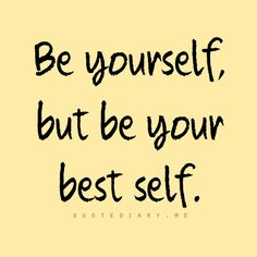 People always say just be yourself which is true, but you need to show them your best self so they get a good impression of you.