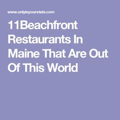 11Beachfront Restaurants In Maine That Are Out Of This World