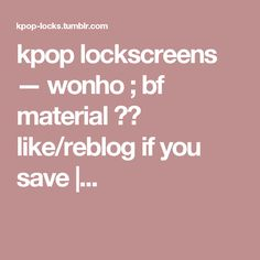 kpop lockscreens — wonho ; bf material ❄️ like/reblog if you save |...