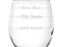 Etched Wine Glass - Socially Acceptable - With Friends - Home Alone- Perfect Gift For ANY Wine Lover. Great Christmas and Birthday Gift