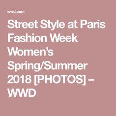 Street Style at Paris Fashion Week Women's Spring/Summer 2018 [PHOTOS] – WWD